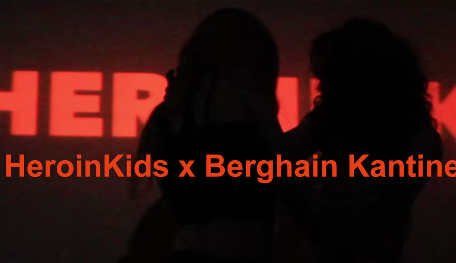 ***Official HeroinKids After Movie*** @ Kantine am Berghain